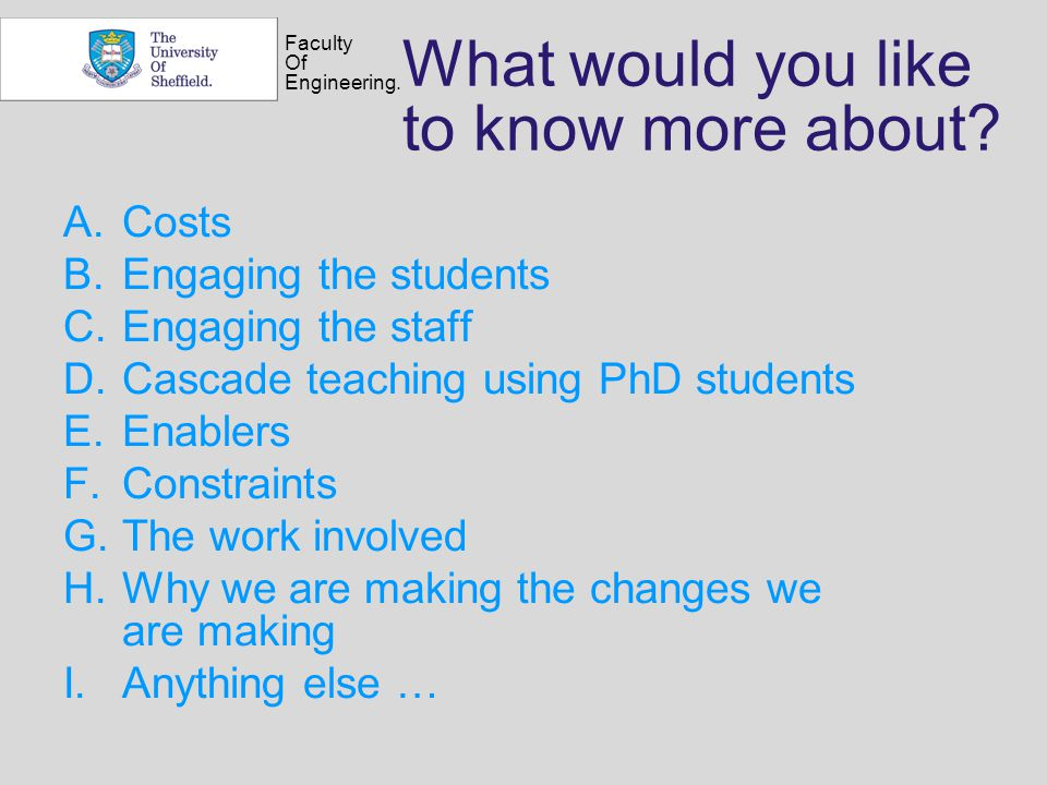 Faculty Of Engineering. What would you like to know more about? A.Costs B.Engaging the students C.Engaging the staff D.Cascade teaching using PhD stud