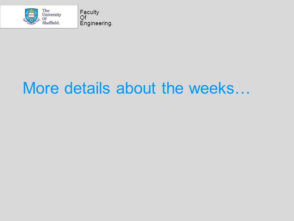 Faculty Of Engineering. More details about the weeks…