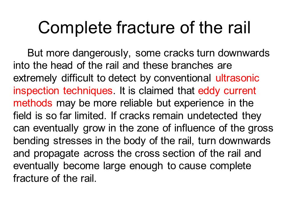 Complete fracture of the rail But more dangerously, some cracks turn downwards into the head of the rail and these branches are extremely difficult to
