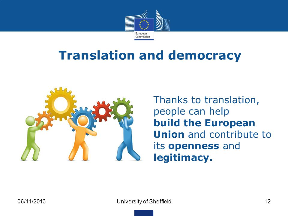 06/11/2013University of Sheffield11 The legal basis Treaty on the Functioning of the European Union Citizens have a right to address the official EU bodies in any of the EU's official languages and to receive a reply in that language.