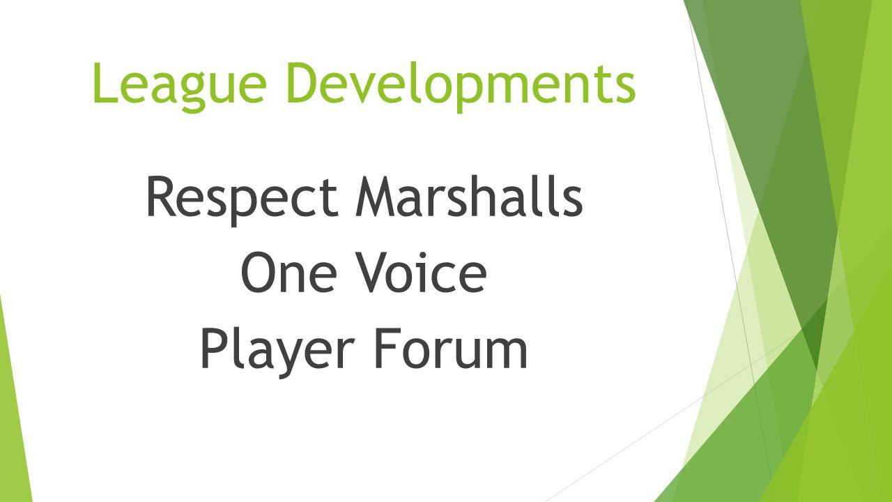 League Developments Respect Marshalls One Voice Player Forum