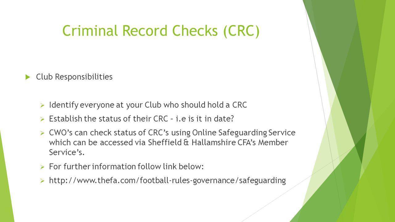 Criminal Record Checks (CRC)  Club Responsibilities  Identify everyone at your Club who should hold a CRC  Establish the status of their CRC – i.e is it in date.