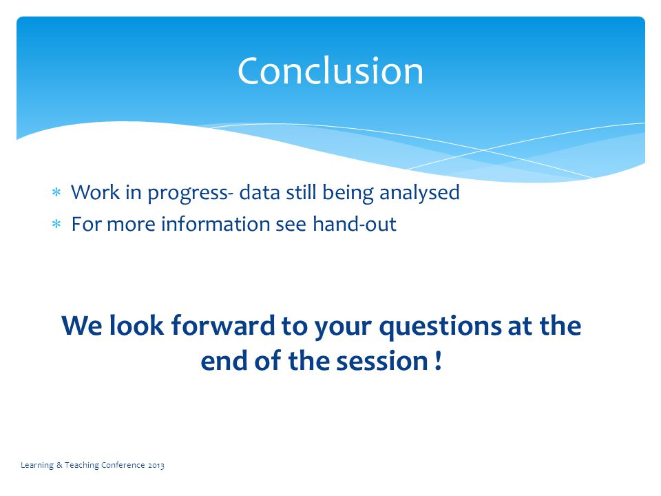  Work in progress- data still being analysed  For more information see hand-out We look forward to your questions at the end of the session .