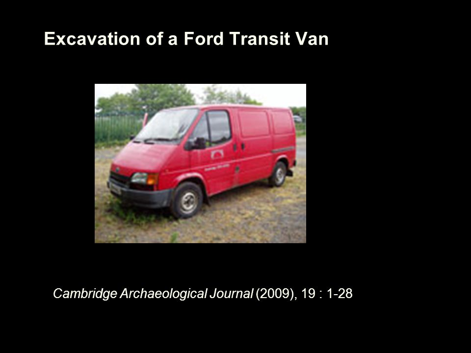 Excavation of a Ford Transit Van Cambridge Archaeological Journal (2009), 19 : 1-28