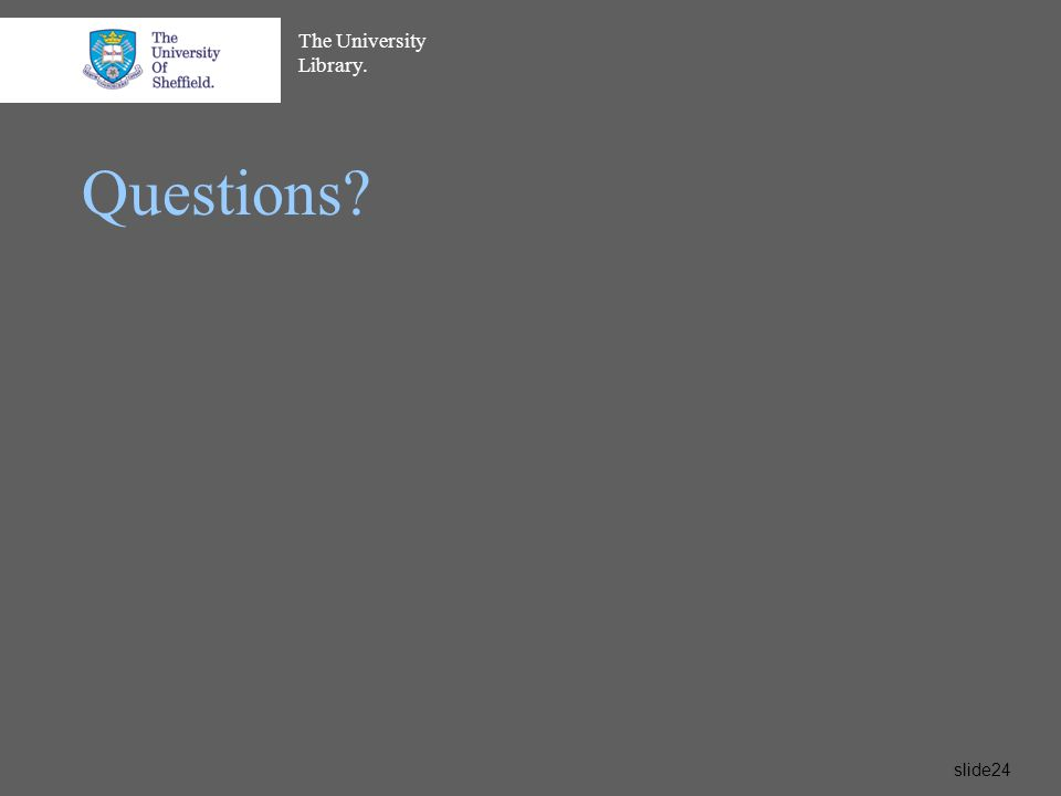 The University Library. slide24 Questions