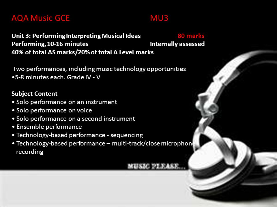 AQA Music GCEMU3 Unit 3: Performing Interpreting Musical Ideas80 marks Performing, 10-16 minutesInternally assessed 40% of total AS marks/20% of total A Level marks Two performances, including music technology opportunities 5-8 minutes each.