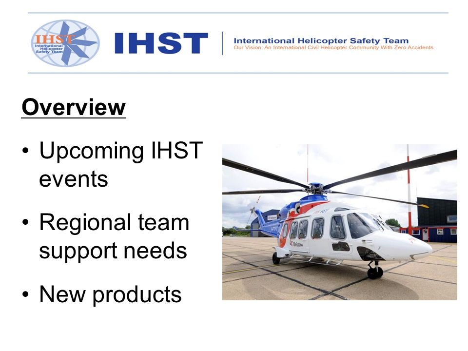 Overview Upcoming IHST events Regional team support needs New products