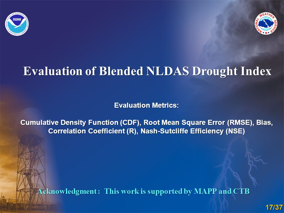 Evaluation of Blended NLDAS Drought Index Acknowledgment : This work is supported by MAPP and CTB Evaluation Metrics: Cumulative Density Function (CDF), Root Mean Square Error (RMSE), Bias, Correlation Coefficient (R), Nash-Sutcliffe Efficiency (NSE) 17/37