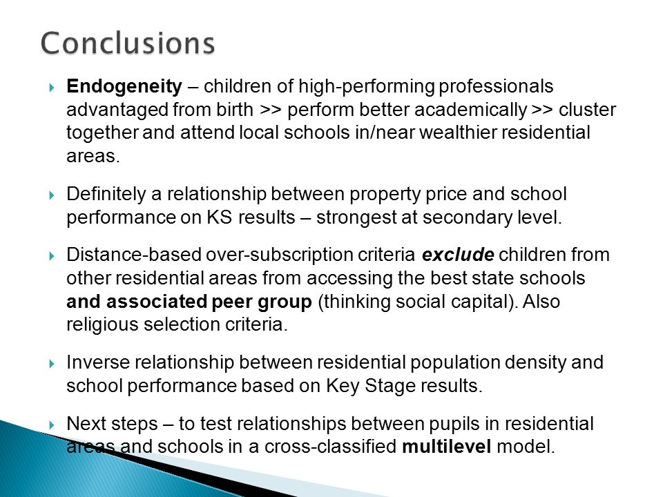  Endogeneity – children of high-performing professionals advantaged from birth >> perform better academically >> cluster together and attend local schools in/near wealthier residential areas.