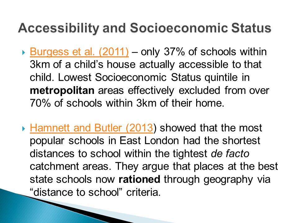  Burgess et al. (2011) – only 37% of schools within 3km of a child's house actually accessible to that child. Lowest Socioeconomic Status quintile in