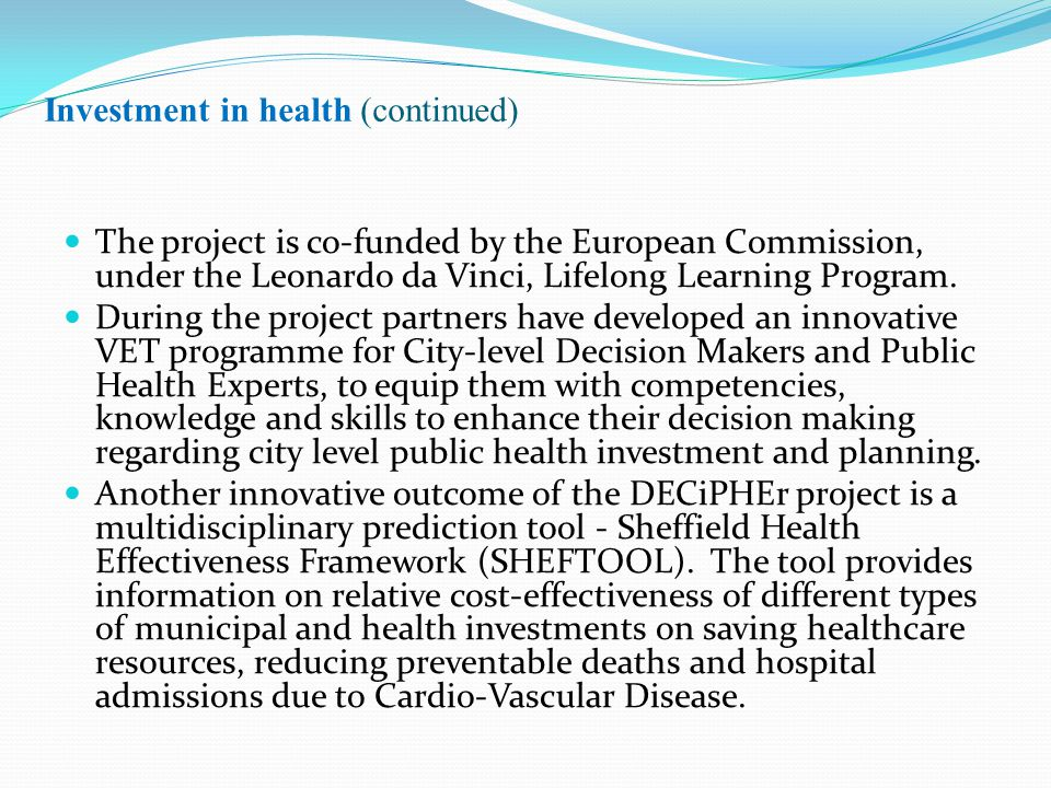 Investment in health (continued) The project is co-funded by the European Commission, under the Leonardo da Vinci, Lifelong Learning Program. During t