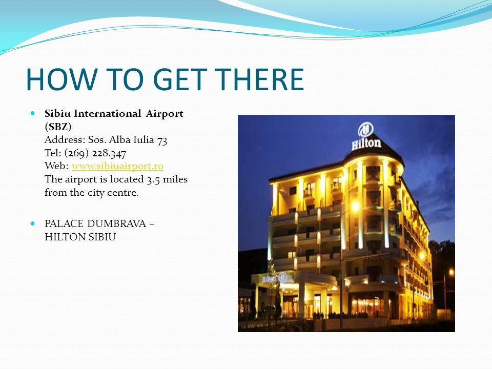 HOW TO GET THERE Sibiu International Airport (SBZ) Address: Sos.