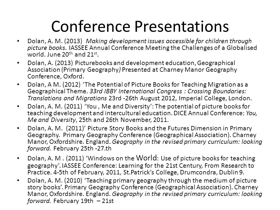 Conference Presentations Dolan, A. M. (2013) Making development issues accessible for children through picture books. IASSEE Annual Conference Meeting