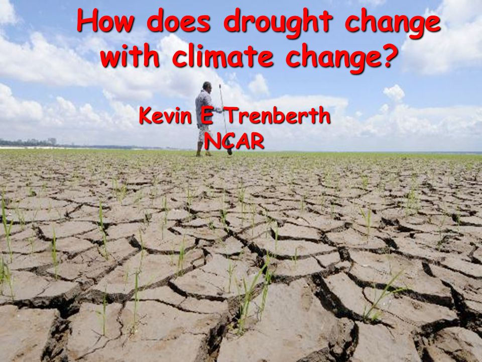 How does drought change with climate change Kevin E Trenberth NCAR