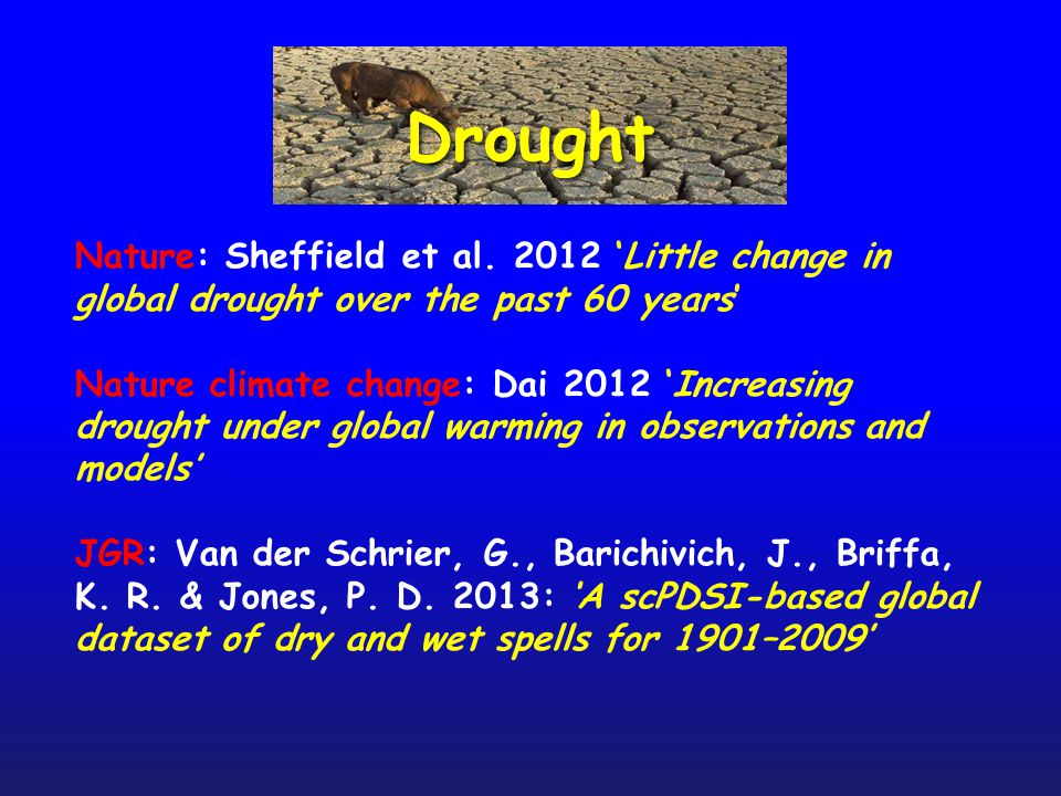The biggest source of drought (and floods) around the world is ENSO During El Niño, drought besets: Australia, Indonesia, India, the Philippines, Brazil, parts of east and south Africa, the western Pacific basin islands (incl.