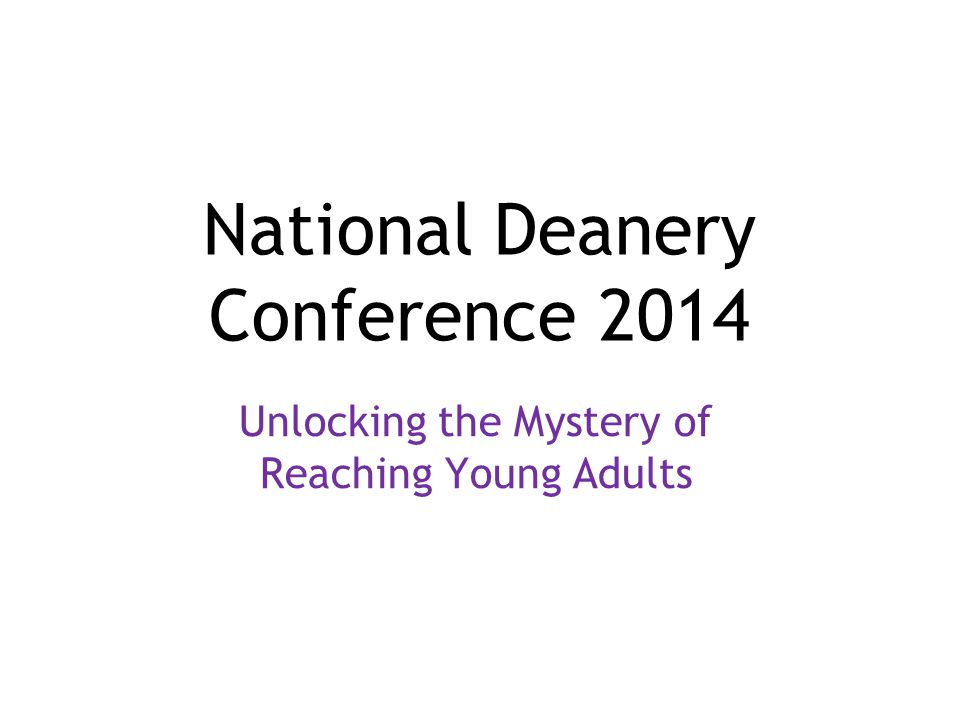 National Deanery Conference 2014 Unlocking the Mystery of Reaching Young Adults