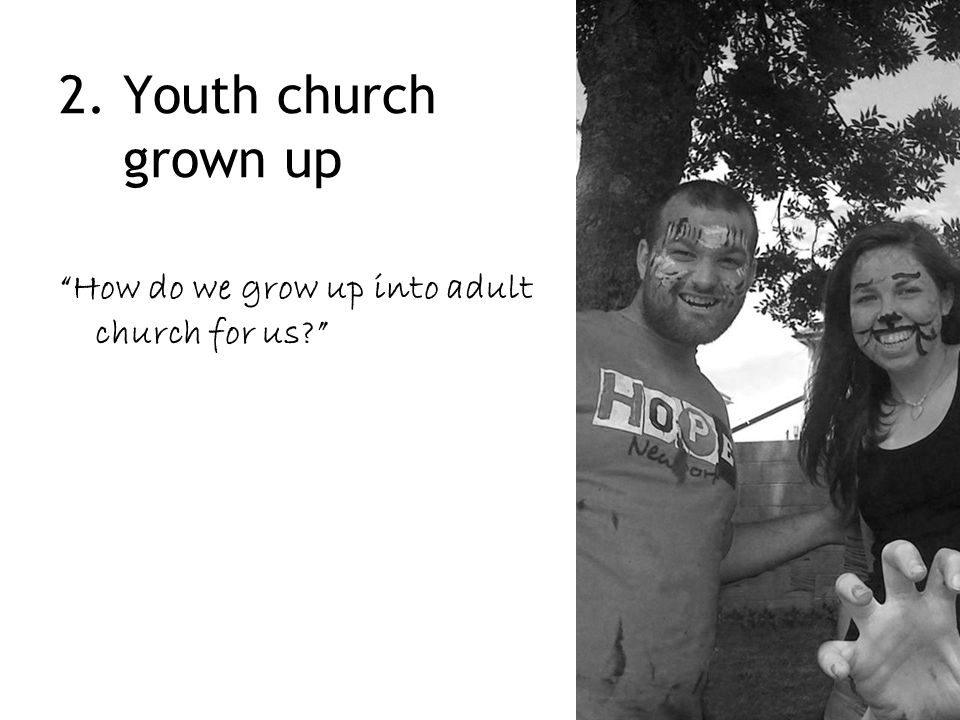 "2. Youth church grown up ""How do we grow up into adult church for us?"""
