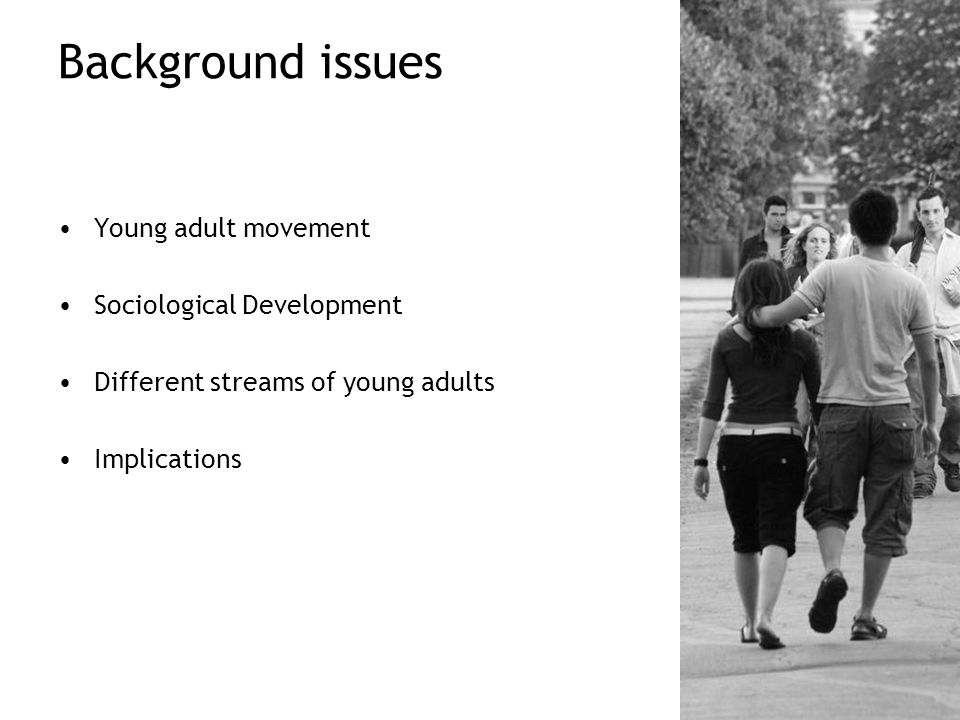 Background issues Young adult movement Sociological Development Different streams of young adults Implications