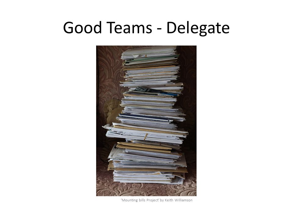 Good Teams - Delegate 'Mounting bills Project' by Keith Williamson