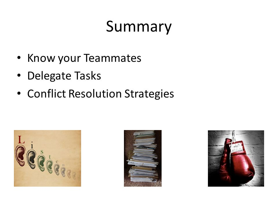 Summary Know your Teammates Delegate Tasks Conflict Resolution Strategies