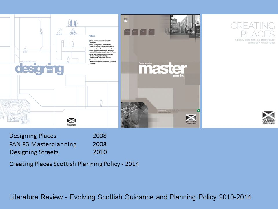 Designing Places 2008 PAN 83 Masterplanning 2008 Literature Review - Evolving Scottish Guidance and Planning Policy 2010-2014 Designing Streets 2010 C