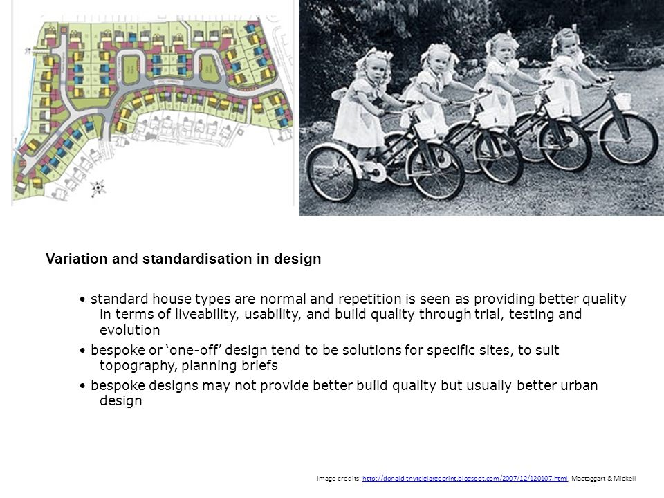 Variation and standardisation in design standard house types are normal and repetition is seen as providing better quality in terms of liveability, us
