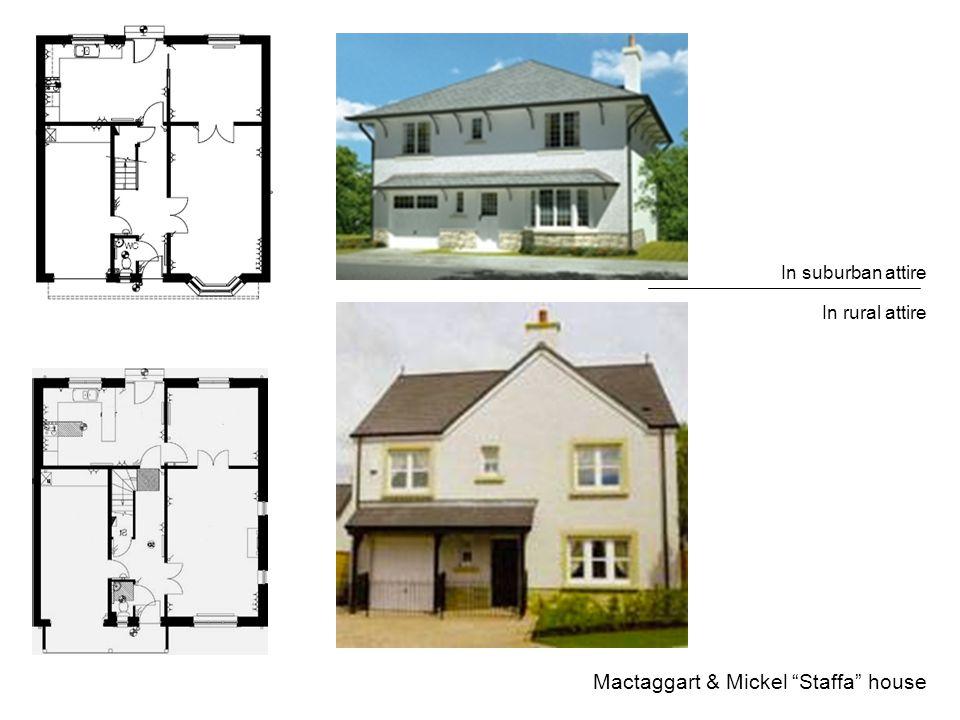 Mactaggart & Mickel Staffa house In suburban attire In rural attire