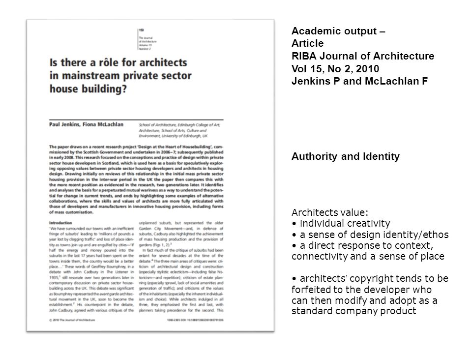 Academic output – Article RIBA Journal of Architecture Vol 15, No 2, 2010 Jenkins P and McLachlan F Authority and Identity Architects value: individua