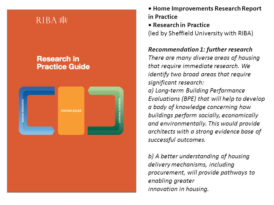 Home Improvements Research Report in Practice Research in Practice (led by Sheffield University with RIBA) Recommendation 1: further research There ar