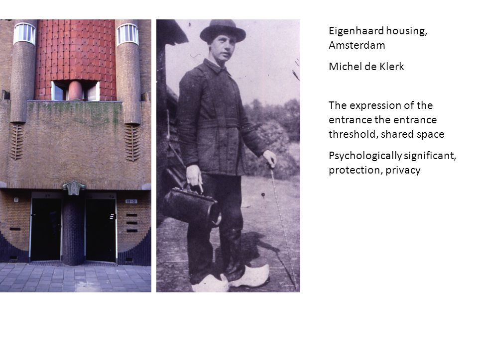 Eigenhaard housing, Amsterdam Michel de Klerk The expression of the entrance the entrance threshold, shared space Psychologically significant, protect