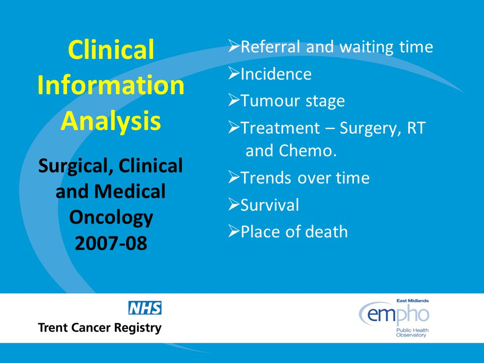 The Clinical Information Analysis (CIA) Programme continues to provide comparative clinical analyses by tumour site for major cancer care across the East Midlands and South Yorkshire. Separate Reports Breast Colorectal Gynaecological Lung Upper GI Urinary
