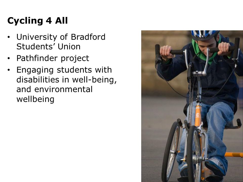 Cycling 4 All University of Bradford Students' Union Pathfinder project Engaging students with disabilities in well-being, and environmental wellbeing