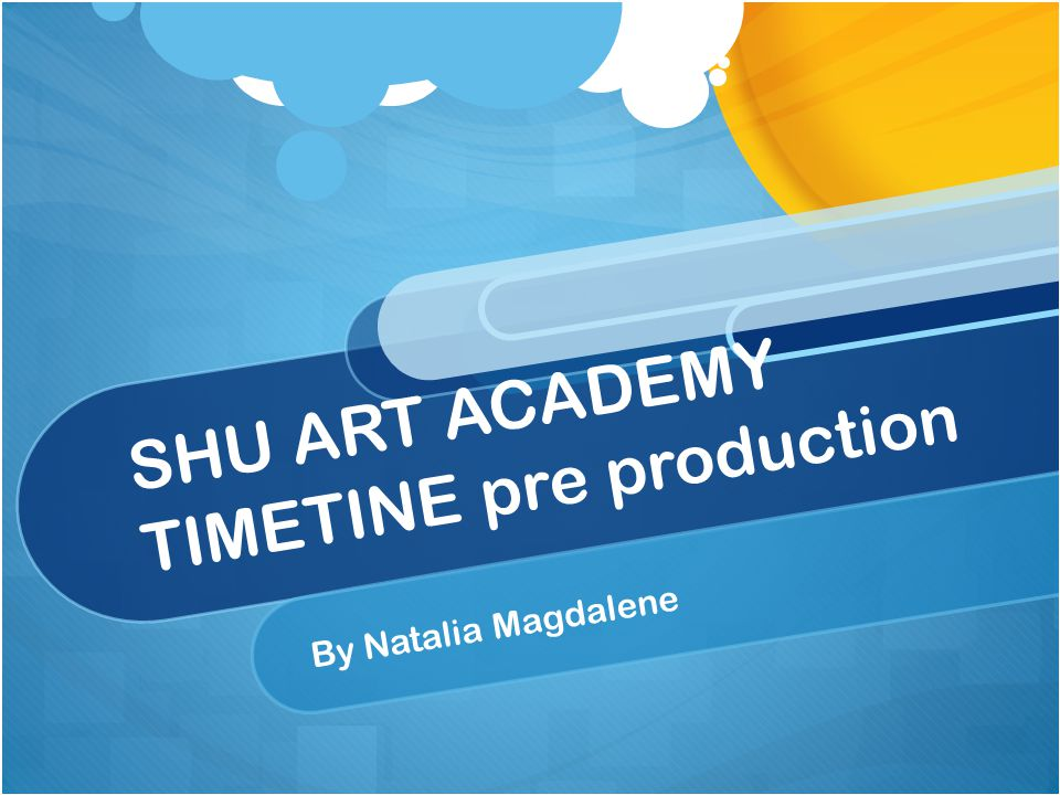 SHU ART ACADEMY TIMETINE pre production By Natalia Magdalene