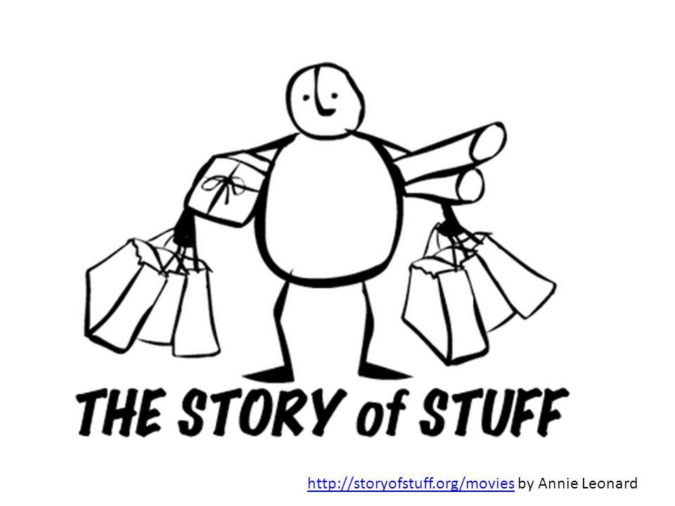 http://storyofstuff.org/movieshttp://storyofstuff.org/movies by Annie Leonard