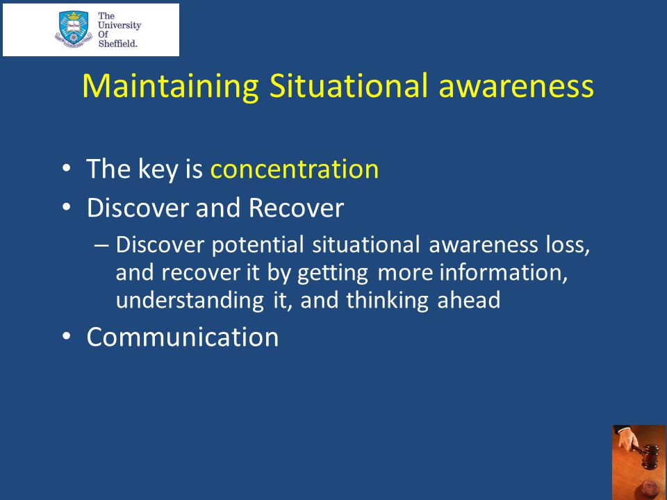 Maintaining Situational awareness The key is concentration Discover and Recover – Discover potential situational awareness loss, and recover it by get