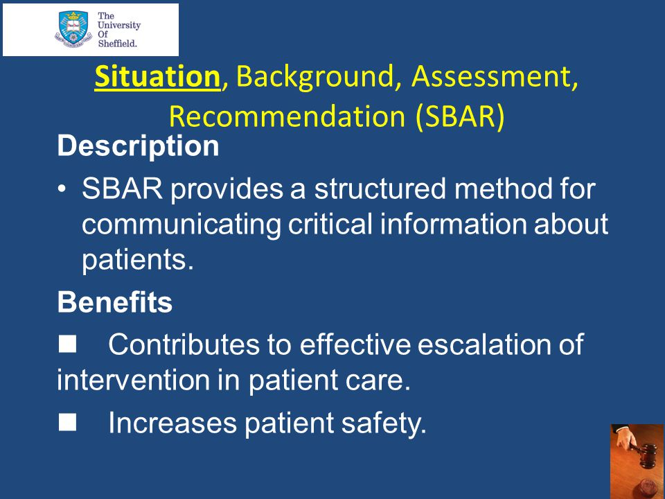 Situation, Background, Assessment, Recommendation (SBAR) Description SBAR provides a structured method for communicating critical information about patients.