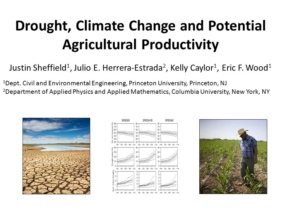 Drought, Climate Change and Potential Agricultural Productivity Justin Sheffield 1, Julio E.