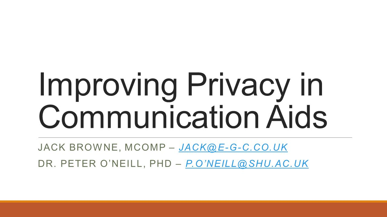 Software Based Privacy Filters Laptop with privacy mode – Dell (2008) ◦Turned on/off instantly ◦Cost ~£83.50 ◦Small in comparison to cost of advanced communication aids