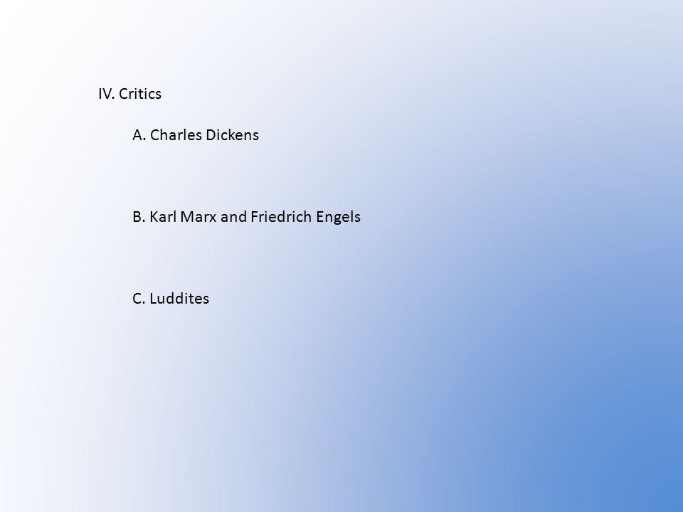 IV. Critics A. Charles Dickens B. Karl Marx and Friedrich Engels C. Luddites