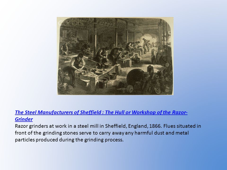 The Steel Manufacturers of Sheffield : The Hull or Workshop of the Razor- Grinder Razor grinders at work in a steel mill in Sheffield, England, 1866.