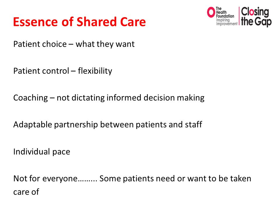 Essence of Shared Care Patient choice – what they want Patient control – flexibility Coaching – not dictating informed decision making Adaptable partn