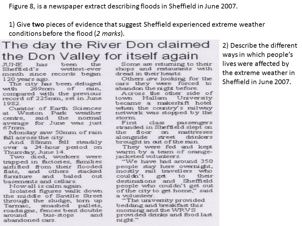 Figure 8, is a newspaper extract describing floods in Sheffield in June 2007. 1) Give two pieces of evidence that suggest Sheffield experienced extrem