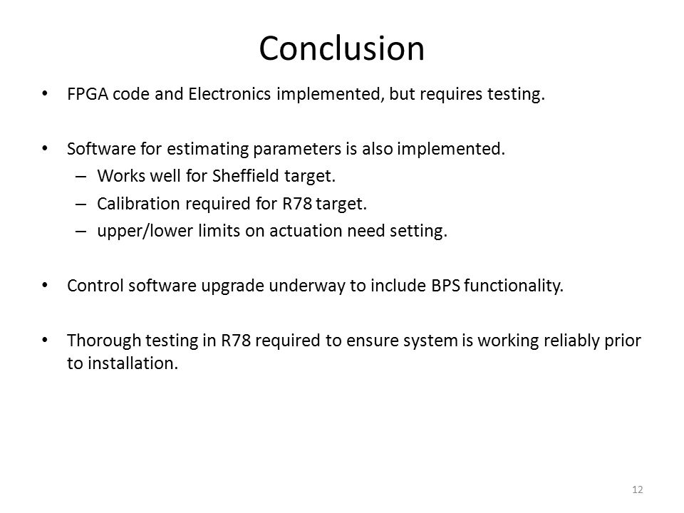 Conclusion FPGA code and Electronics implemented, but requires testing. Software for estimating parameters is also implemented. – Works well for Sheff