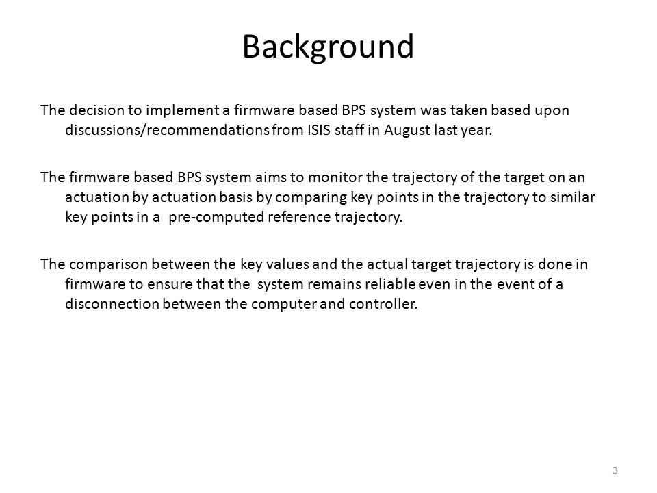 Background The decision to implement a firmware based BPS system was taken based upon discussions/recommendations from ISIS staff in August last year.