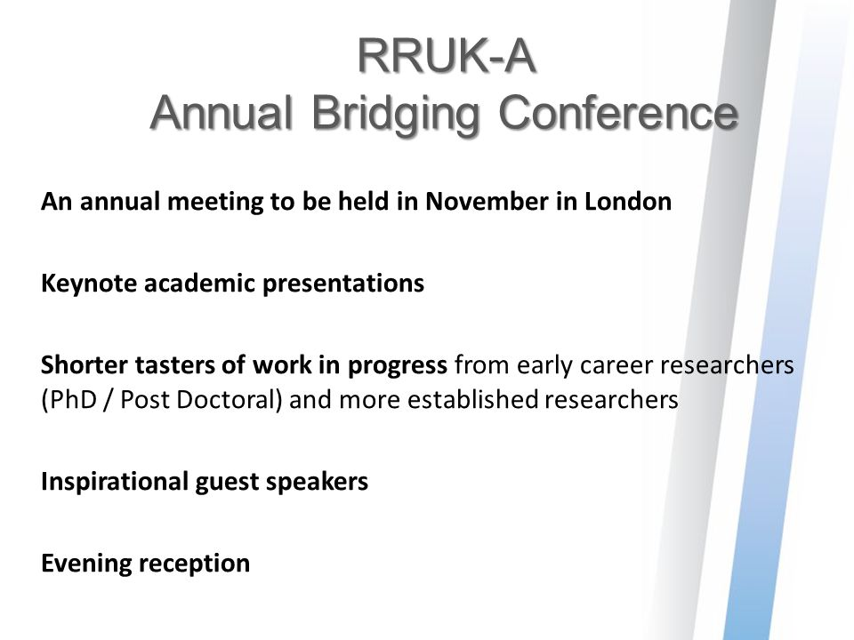 RRUK-A Annual Bridging Conference An annual meeting to be held in November in London Keynote academic presentations Shorter tasters of work in progres