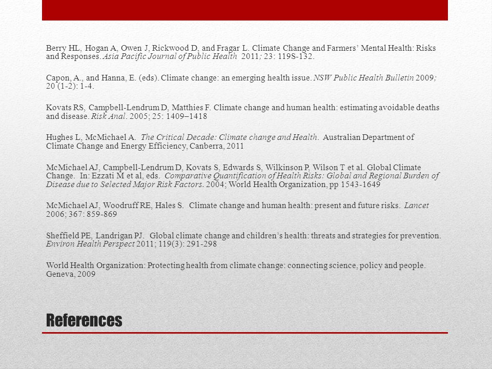 References Berry HL, Hogan A, Owen J, Rickwood D, and Fragar L. Climate Change and Farmers' Mental Health: Risks and Responses. Asia Pacific Journal o