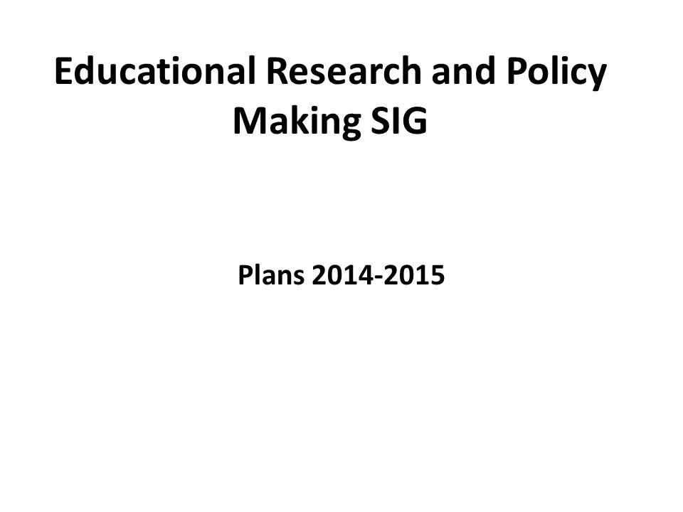Educational Research and Policy Making SIG Plans 2014-2015