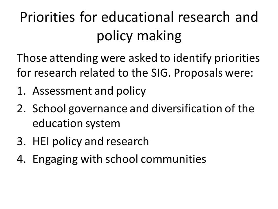 Priorities for educational research and policy making Those attending were asked to identify priorities for research related to the SIG. Proposals wer