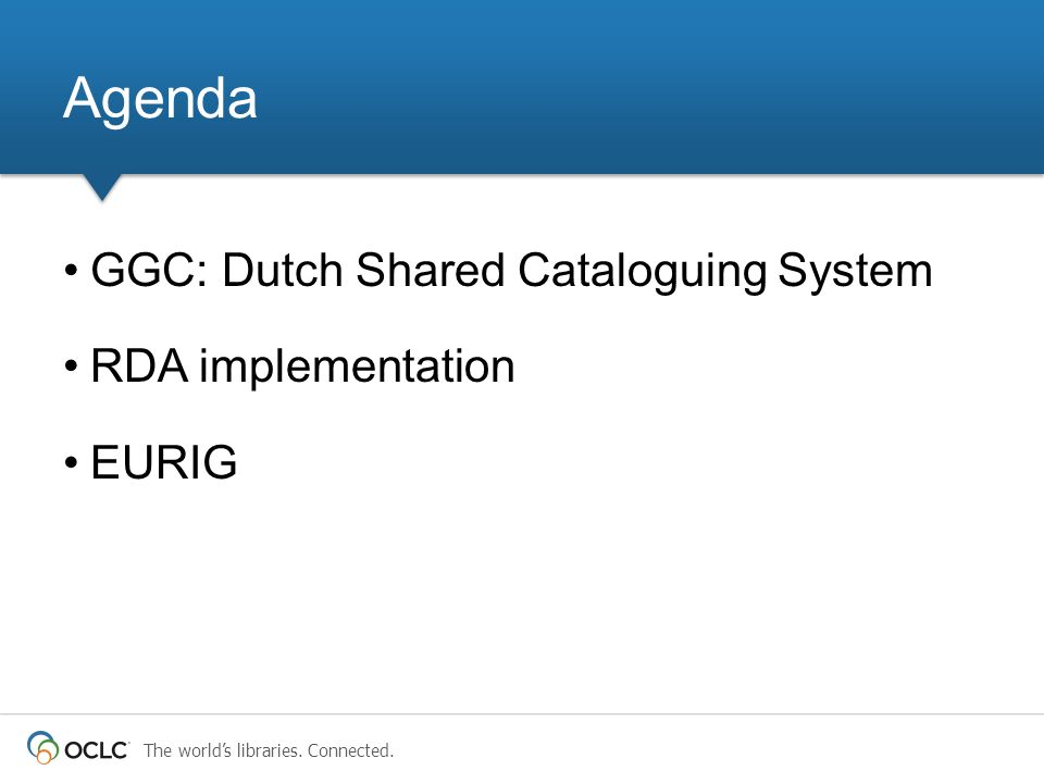 GGC: Dutch Shared Cataloguing System RDA implementation EURIG Agenda