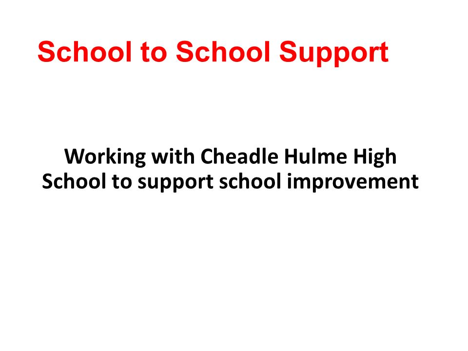 School to School Support Working with Cheadle Hulme High School to support school improvement